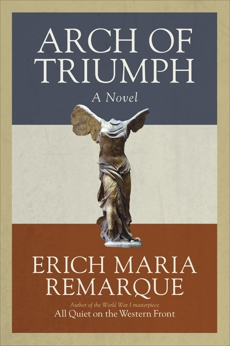 Arch of Triumph: A Novel, Remarque, Erich Maria