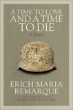A Time to Love and a Time to Die: A Novel, Remarque, Erich Maria