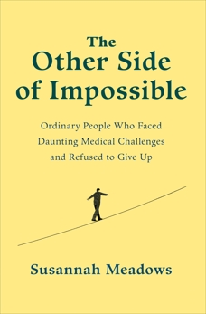 The Other Side of Impossible: Ordinary People Who Faced Daunting Medical Challenges and Refused to Give Up, Meadows, Susannah