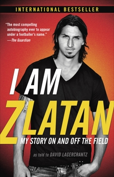 I Am Zlatan: My Story On and Off the Field, Ibrahimovic, Zlatan
