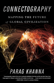 Connectography: Mapping the Future of Global Civilization, Khanna, Parag