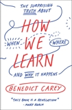 How We Learn: The Surprising Truth About When, Where, and Why It Happens, Carey, Benedict