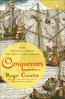 Conquerors: How Portugal Forged the First Global Empire, Crowley, Roger