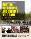 The Complete Guide to Hunting, Butchering, and Cooking Wild Game: Volume 1: Big Game, Rinella, Steven