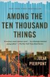 Among the Ten Thousand Things: A Novel, Pierpont, Julia