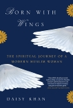 Born with Wings: The Spiritual Journey of a Modern Muslim Woman, Khan, Daisy