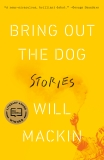 Bring Out the Dog: Stories, Mackin, Will