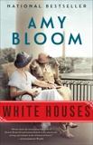White Houses: A Novel, Bloom, Amy