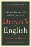 Dreyer's English: An Utterly Correct Guide to Clarity and Style, Dreyer, Benjamin