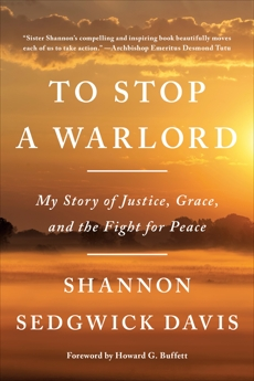 To Stop a Warlord: My Story of Justice, Grace, and the Fight for Peace, Sedgwick Davis, Shannon
