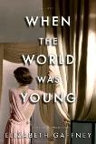When the World Was Young: A Novel, Gaffney, Elizabeth