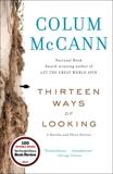 Thirteen Ways of Looking: Fiction, McCann, Colum