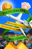 Brazillionaires: Wealth, Power, Decadence, and Hope in an American Country, Cuadros, Alex