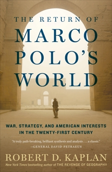 The Return of Marco Polo's World: War, Strategy, and American Interests in the Twenty-first Century, Kaplan, Robert D.