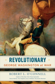 Revolutionary: George Washington at War, O'Connell, Robert L.