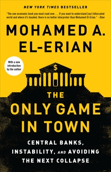 The Only Game in Town: Central Banks, Instability, and Recovering from Another Collapse, El-Erian, Mohamed A.