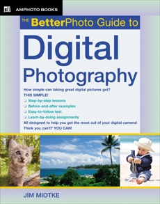 The BetterPhoto Guide to Digital Photography, Miotke, Jim