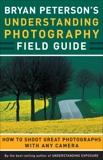 Bryan Peterson's Understanding Photography Field Guide, Peterson, Bryan