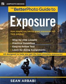 The BetterPhoto Guide to Exposure, Arbabi, Sean