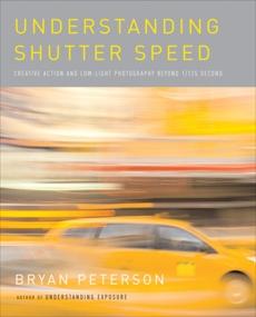 Understanding Shutter Speed, Peterson, Bryan