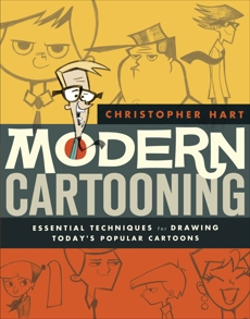 Modern Cartooning: Essential Techniques for Drawing Today's Popular Cartoons, Hart, Christopher