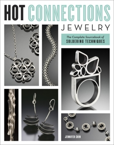 Hot Connections Jewelry: The Complete Sourcebook of Soldering Techniques, Chin, Jennifer
