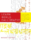 Learn World Calligraphy: Discover African, Arabic, Chinese, Ethiopic, Greek, Hebrew, Indian, Japanese, Korean, Mongolian, Russian, Thai, Tibetan Calligraphy, and Beyond, Shepherd, Margaret