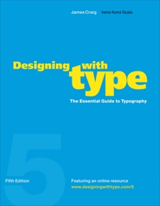 Designing with Type, 5th Edition: The Essential Guide to Typography, Craig, James & Korol Scala, Irene