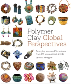Polymer Clay Global Perspectives: Emerging Ideas and Techniques from 125 International Artists, Tinapple, Cynthia