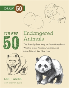 Draw 50 Endangered Animals: The Step-by-Step Way to Draw Humpback Whales, Giant Pandas, Gorillas, and More Friends We May Lose..., Budd, Warren & Ames, Lee J. & Ames, Lee J.