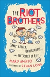 Snarf Attack, Underfoodle, and the Secret of Life: The Riot Brothers Tell All, Amato, Mary
