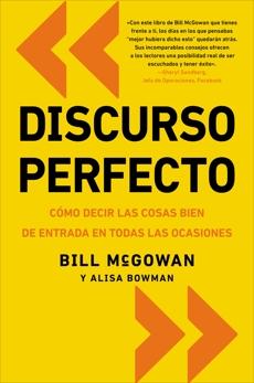Discurso perfecto: Cómo decir las cosas bien de entrada en, Bowman, Alisa & McGowan, Bill