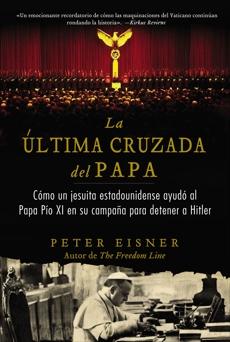 última cruzada del Papa (The Pope's Last Crusade - Spanish Edition): Cómo un jesuita estadounidense ayudó al, Eisner, Peter