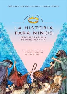 La Historia para niños: Descubre la Biblia de principio a fin, Frazee, Randy & Lucado, Max