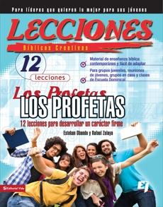 Lecciones biblicas creativas: Los Profetas: 12 lecciones para desarrollar un carácter firme, Obando, Esteban & Zelaya, Rafael