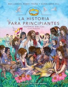 La Historia para principiantes: Historias bíblicas ilustradas, Frazee, Randy & Hill, Karen Davis & Lucado, Max