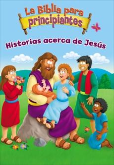 La Biblia para principiantes - Historias acerca de Jesús, Zondervan,