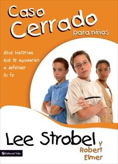 El caso cerrado para niños: Doce historias que te ayudarán a defender tu fe, Strobel, Lee & Elmer, Robert