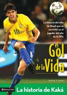 El gol de la vida-La historia de Kaká: La historia del niño de Brasil que se convirtió en el jugador del año de la FIFA, Jones, Jeremy V.