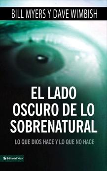 El lado oscuro de lo sobrenatural: Lo que Dios hace y lo que no hace, Myers, Bill & Wimbish, David