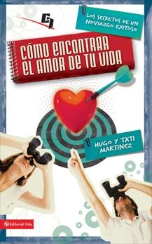 Cómo encontrar el amor de tu vida: Los secretos de un noviazgo exitoso, Martínez, Hugo & Martinez, Tati