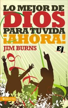 Lo mejor de Dios para tu vida ¡Ahora!, Burns, Ph.D, Jim