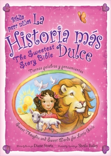 La historia mas dulce / The Sweetest Story Bible: Tiernas palabras y pensamientos para niñas / Sweet Thoughts and Sweet Words for Little Girls, Stortz, Diane M.