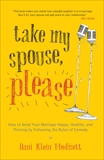 Take My Spouse, Please: How to Keep Your Marriage Happy, Healthy, and Thriving by Following the Rules of  Comedy, Modisett, Dani Klein