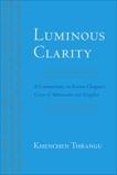 Luminous Clarity: A Commentary on Karma Chagme's Union of Mahamudra and Dzogchen, Chagme, Karma & Thrangu, Khenchen