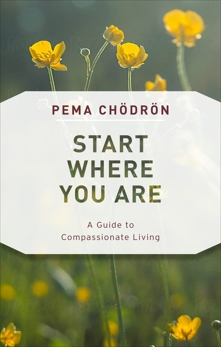 Start Where You Are: A Guide to Compassionate Living, Chödrön, Pema & Chodron, Pema