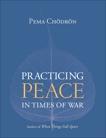 Practicing Peace in Times of War, Chödrön, Pema & Chodron, Pema