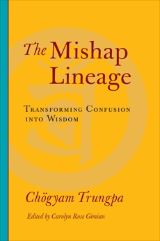 The Mishap Lineage: Transforming Confusion into Wisdom, Trungpa, Chogyam