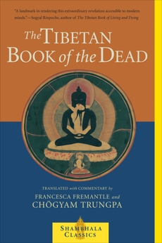 The Tibetan Book of the Dead: The Great Liberation Through Hearing In The Bardo, Fremantle, Francesca & Trungpa, Chogyam