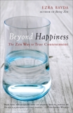 Beyond Happiness: The Zen Way to True Contentment, Bayda, Ezra